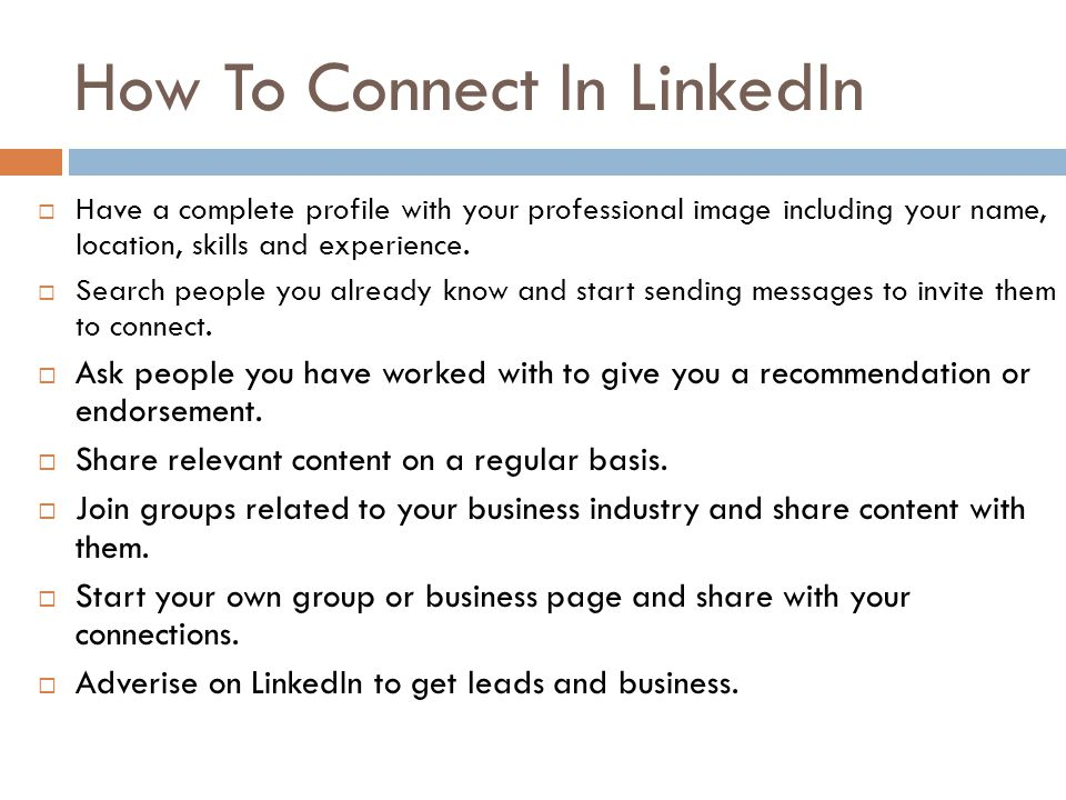 How To Connect In LinkedIn  Have a complete profile with your professional image including your name, location, skills and experience.