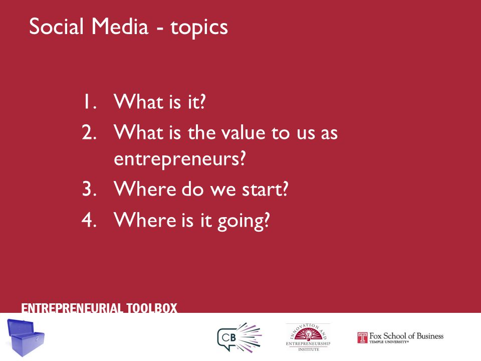 ENTREPRENEURIAL TOOLBOX Social Media - topics 1.What is it.
