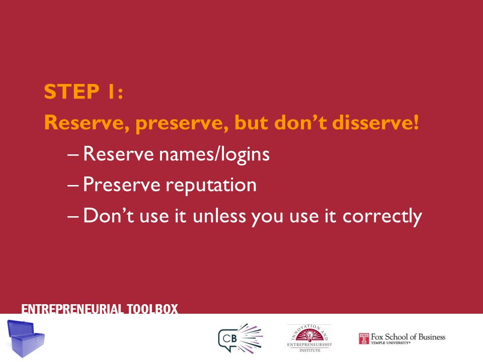 ENTREPRENEURIAL TOOLBOX STEP 1: Reserve, preserve, but don't disserve.
