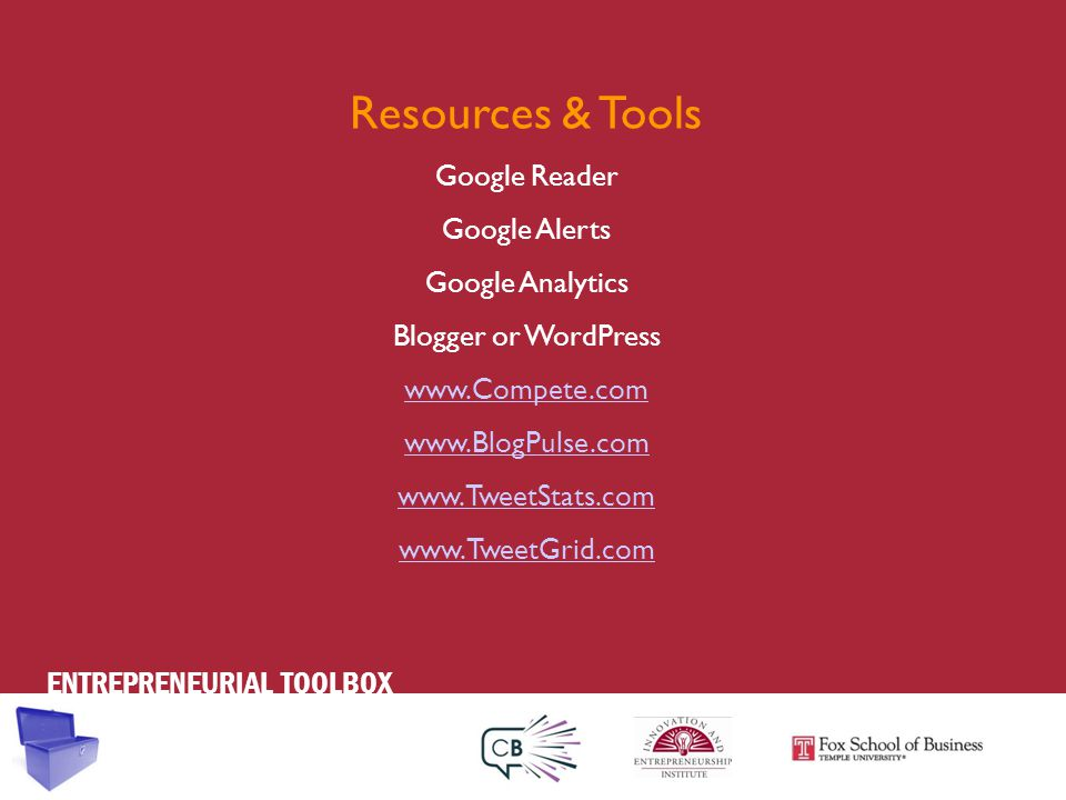 ENTREPRENEURIAL TOOLBOX Resources & Tools Google Reader Google Alerts Google Analytics Blogger or WordPress