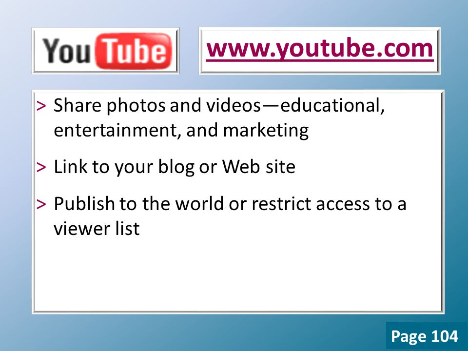 >Share photos and videos—educational, entertainment, and marketing >Link to your blog or Web site >Publish to the world or restrict access to a viewer list   Page 104