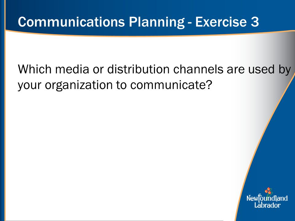 Communications Planning - Exercise 3 Which media or distribution channels are used by your organization to communicate