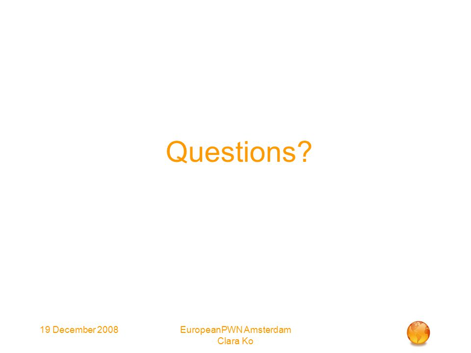 19 December 2008EuropeanPWN Amsterdam Clara Ko Questions?