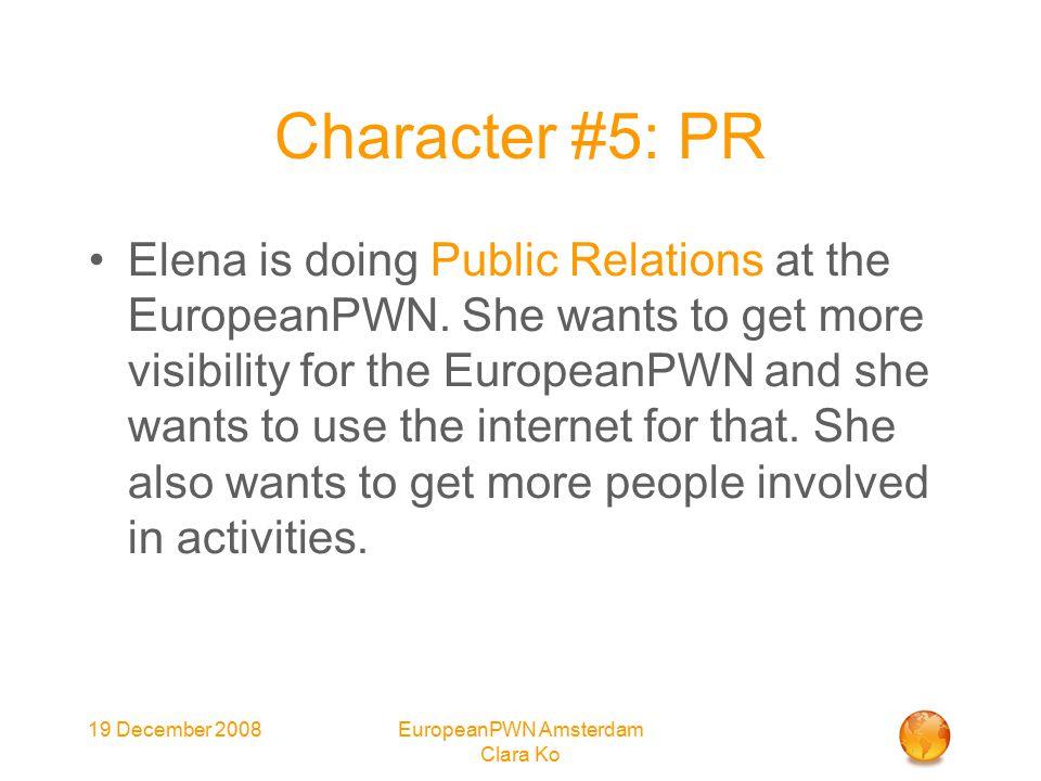 19 December 2008EuropeanPWN Amsterdam Clara Ko Character #5: PR Elena is doing Public Relations at the EuropeanPWN.