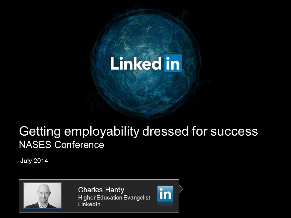 Getting employability dressed for success NASES Conference July 2014 Charles Hardy Higher Education Evangelist LinkedIn