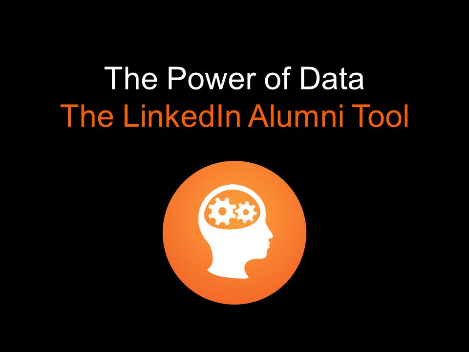 The Power of Data The LinkedIn Alumni Tool