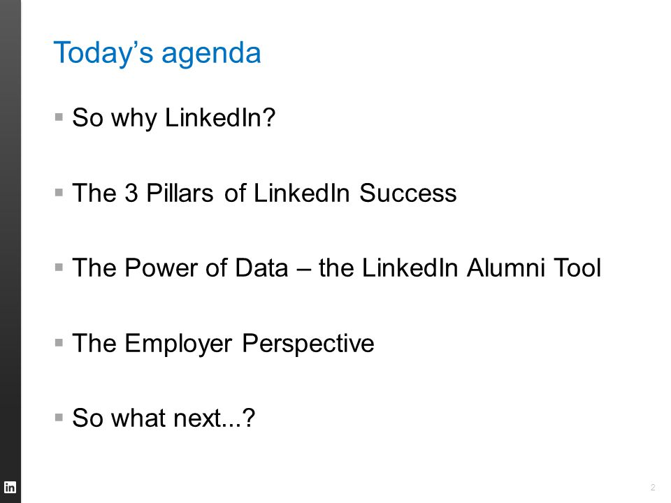 Today's agenda  So why LinkedIn.