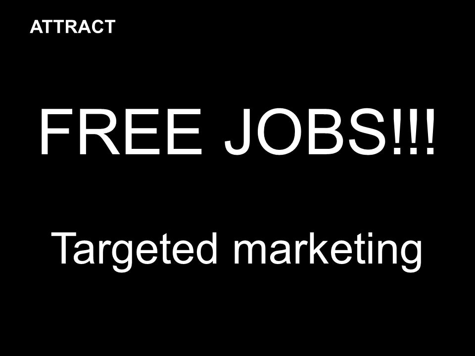 FREE JOBS!!! Targeted marketing ATTRACT