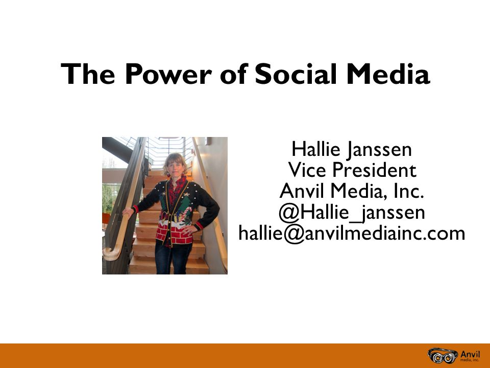 The Power of Social Media Hallie Janssen Vice President Anvil Media, Inc.