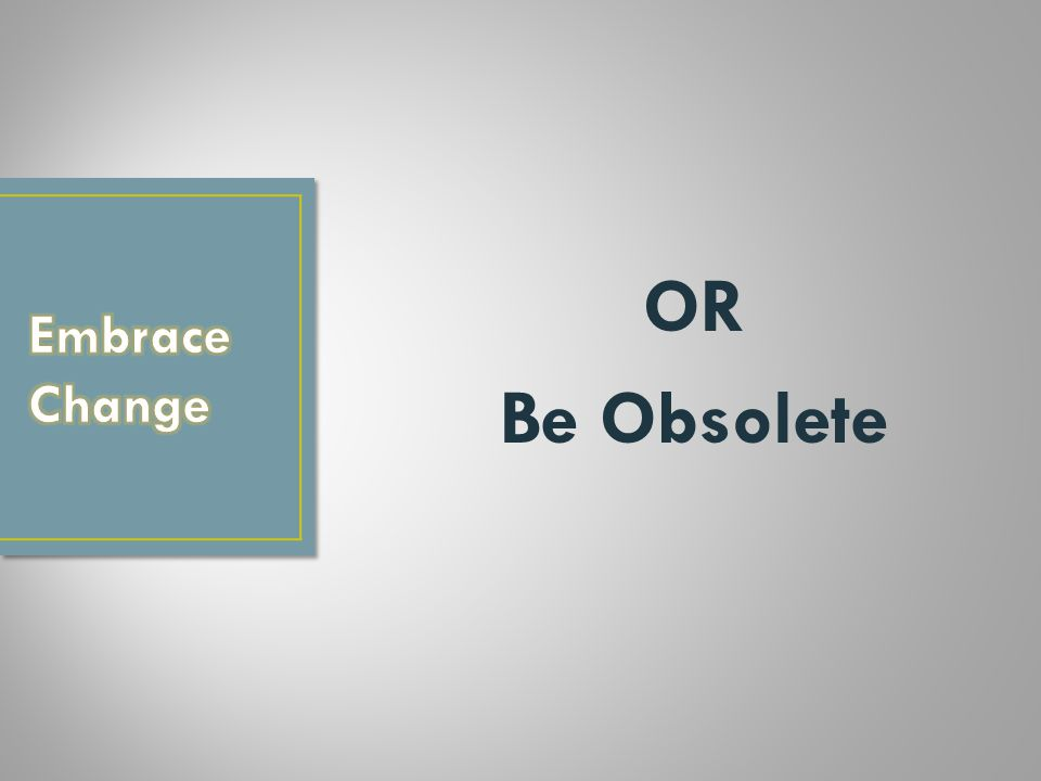 OR Be Obsolete
