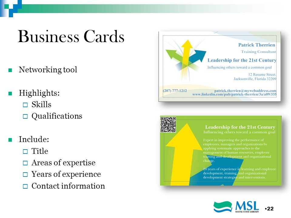 Business Cards Networking tool Highlights:  Skills  Qualifications Include:  Title  Areas of expertise  Years of experience  Contact information 22
