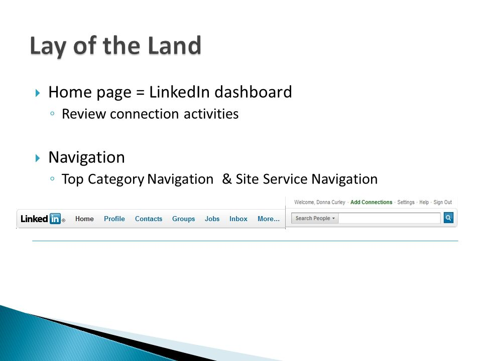  Home page = LinkedIn dashboard ◦ Review connection activities  Navigation ◦ Top Category Navigation& Site Service Navigation