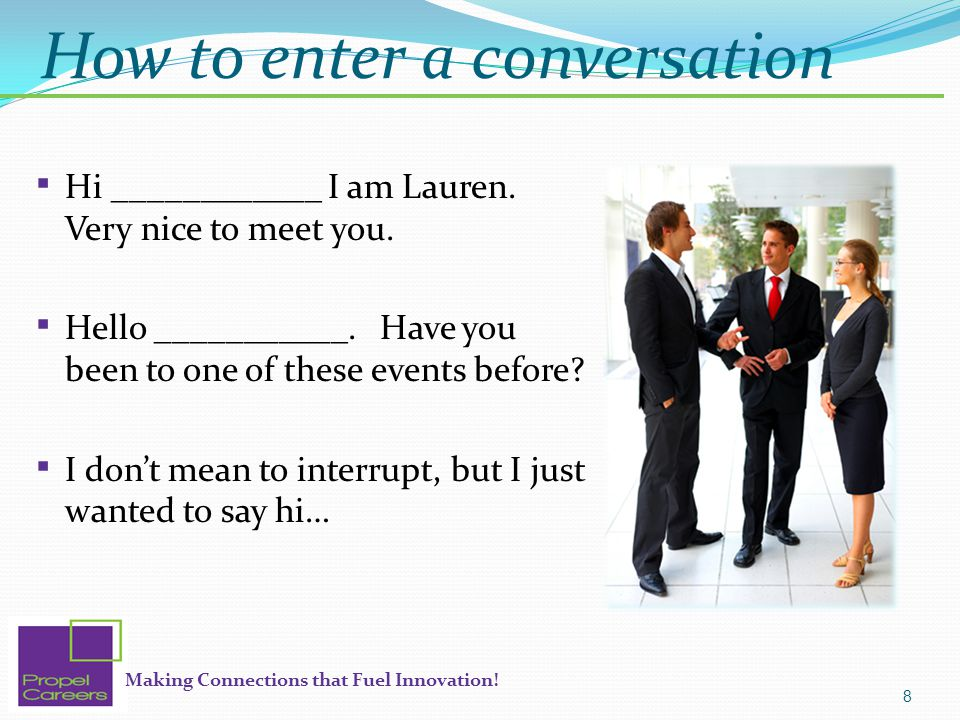 Making Connections that Fuel Innovation. How to enter a conversation  Hi ____________ I am Lauren.