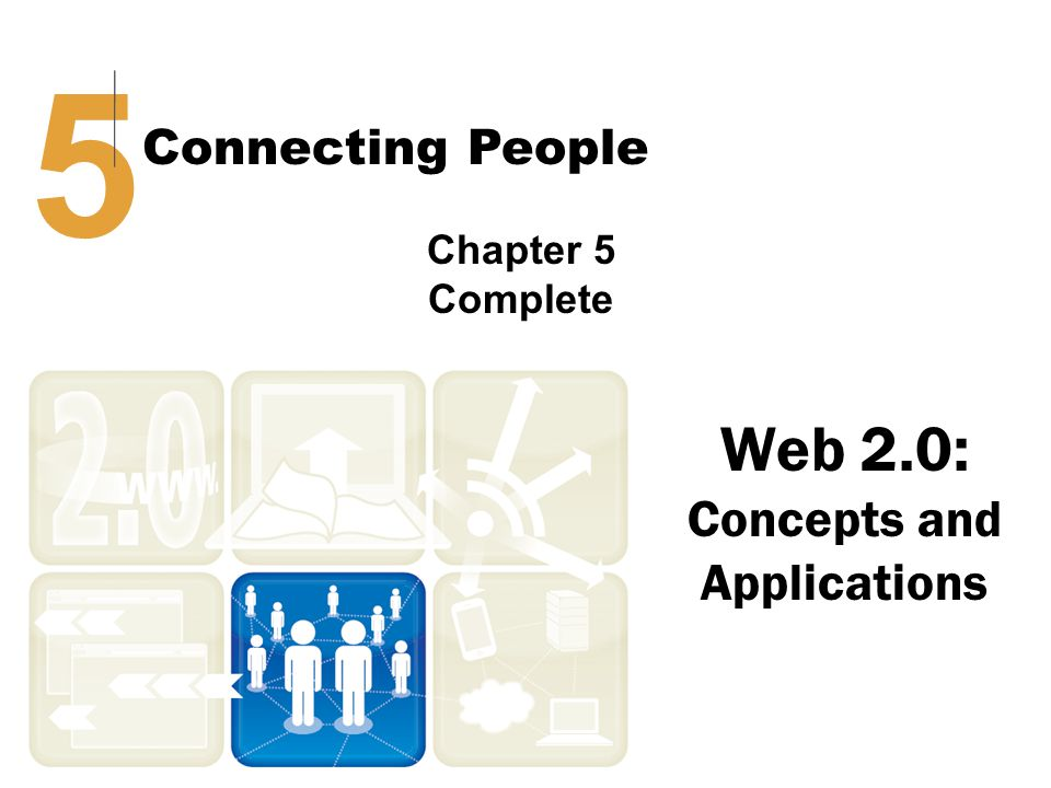 Web 2.0: Concepts and Applications 5 Connecting People Chapter 5 Complete