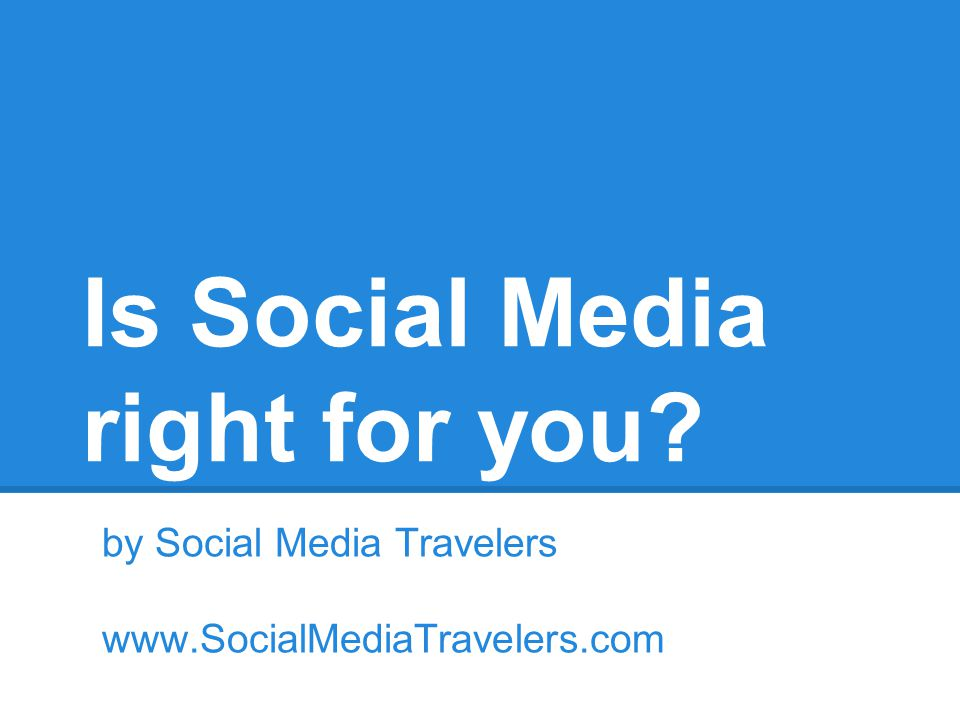 Is Social Media right for you by Social Media Travelers