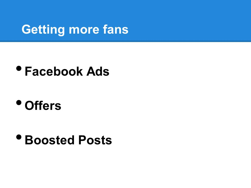 Getting more fans Facebook Ads Offers Boosted Posts