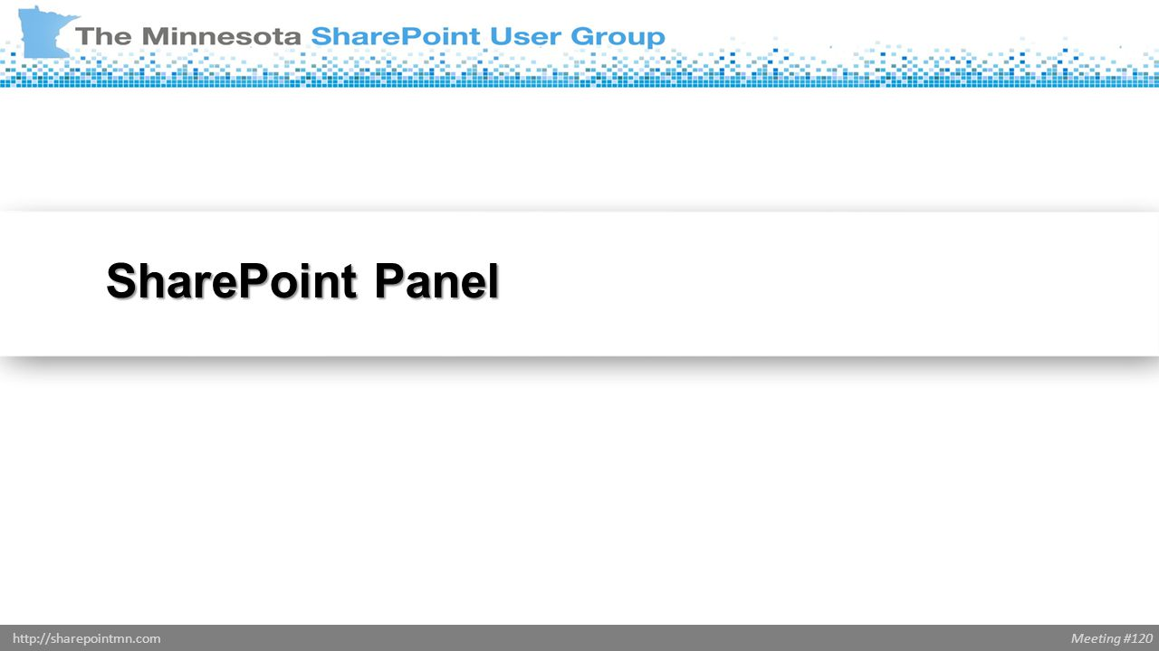 Meeting #120http://sharepointmn.com SharePoint Panel