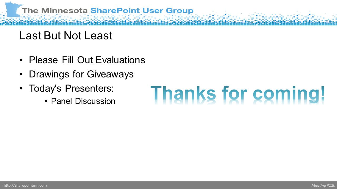 Meeting #120http://sharepointmn.com Last But Not Least Please Fill Out Evaluations Drawings for Giveaways Today's Presenters: Panel Discussion