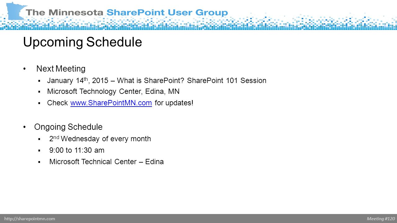 Meeting #120http://sharepointmn.com Upcoming Schedule Next Meeting  January 14 th, 2015 – What is SharePoint.