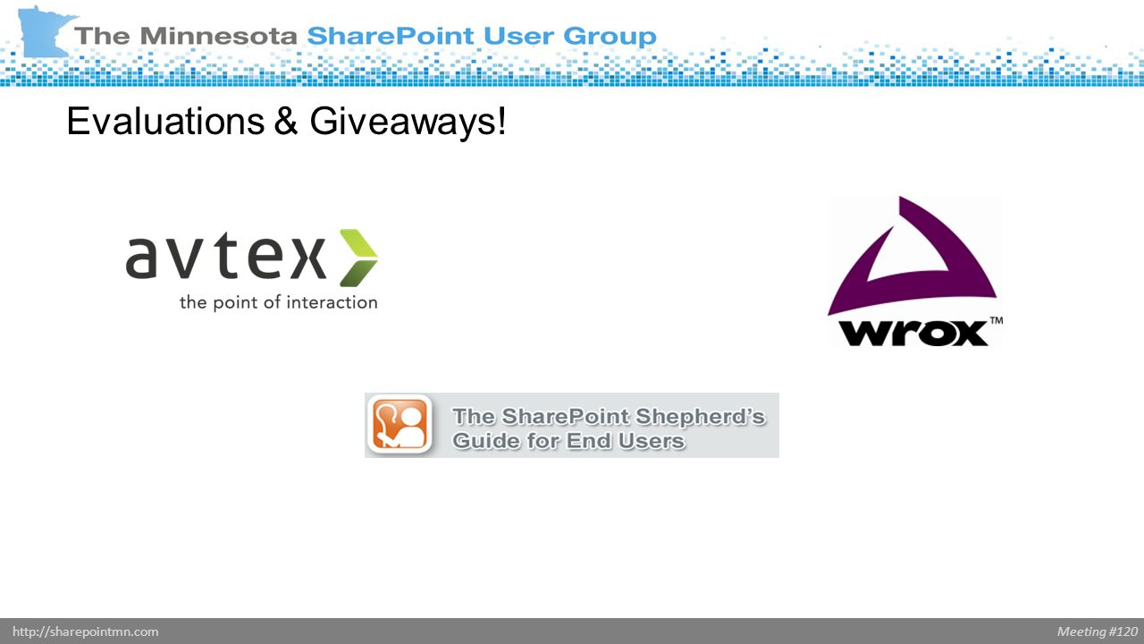 Meeting #120http://sharepointmn.com Evaluations & Giveaways!