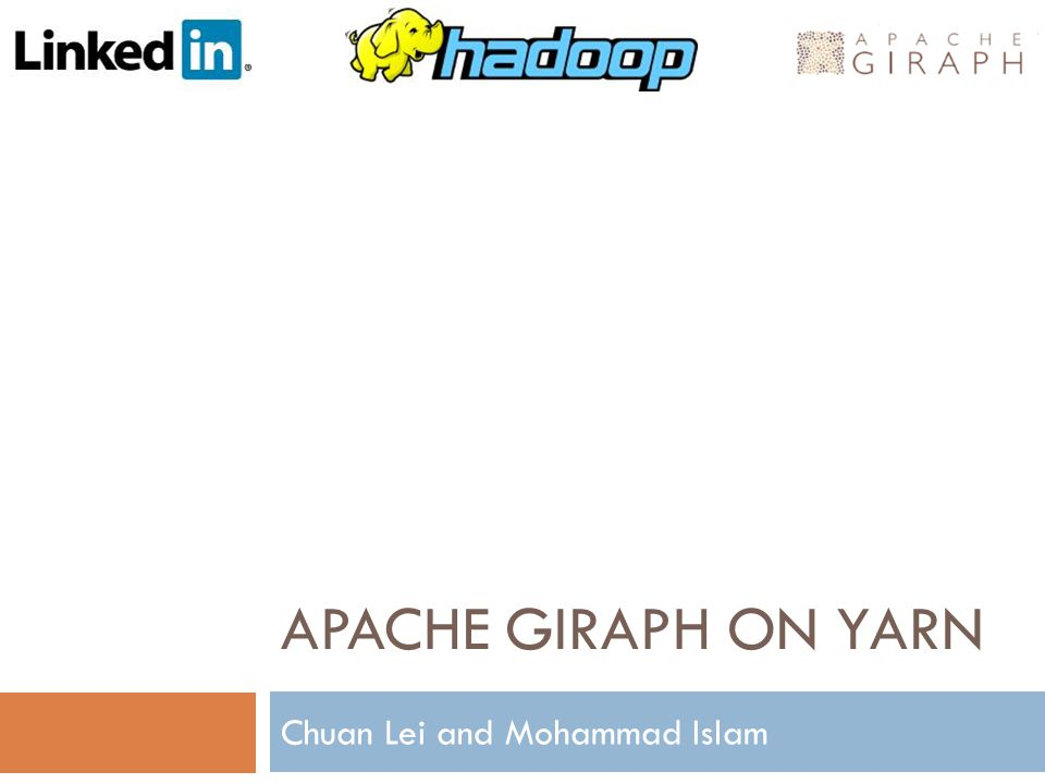 APACHE GIRAPH ON YARN Chuan Lei and Mohammad Islam