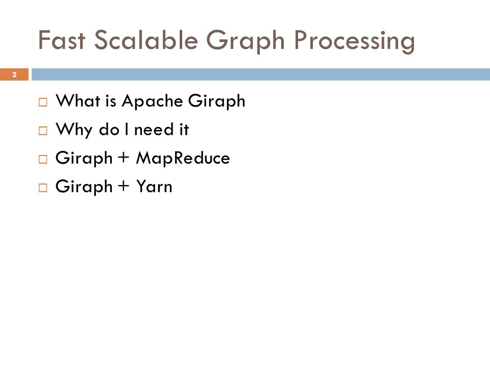 Fast Scalable Graph Processing 2  What is Apache Giraph  Why do I need it  Giraph + MapReduce  Giraph + Yarn