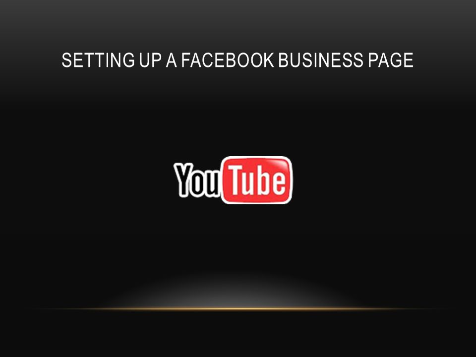 SETTING UP A FACEBOOK BUSINESS PAGE