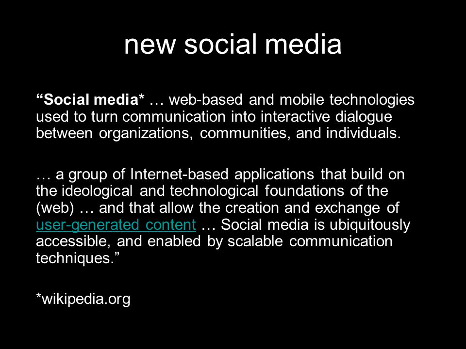 Social media* … web-based and mobile technologies used to turn communication into interactive dialogue between organizations, communities, and individuals.