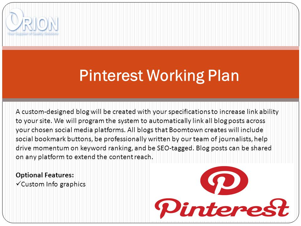 Pinterest Working Plan A custom-designed blog will be created with your specifications to increase link ability to your site.