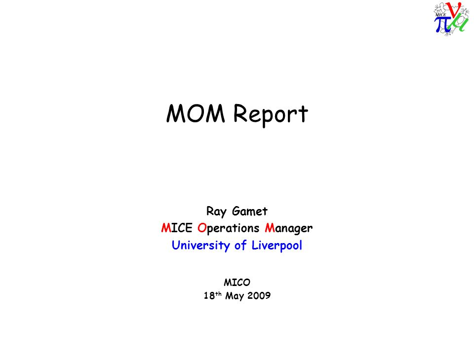 MOM Report Ray Gamet MICE Operations Manager University of Liverpool MICO 18 th May 2009