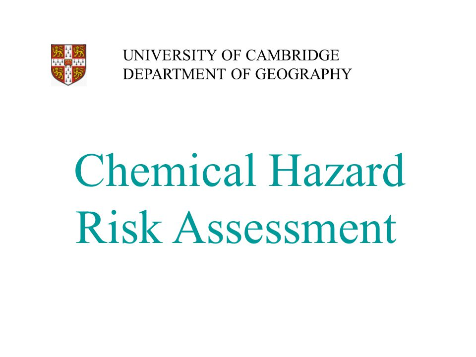 Chemical Hazard Risk Assessment UNIVERSITY OF CAMBRIDGE DEPARTMENT OF GEOGRAPHY