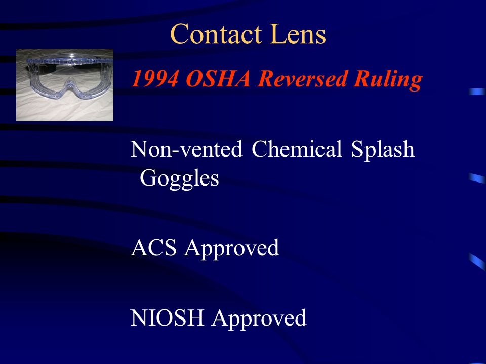 Contact Lens 1994 OSHA Reversed Ruling Non-vented Chemical Splash Goggles ACS Approved NIOSH Approved