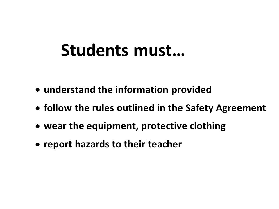 WHMIS - Your right to know...L 5 Students must…  understand the information provided  follow the rules outlined in the Safety Agreement  wear the equipment, protective clothing  report hazards to their teacher L 8