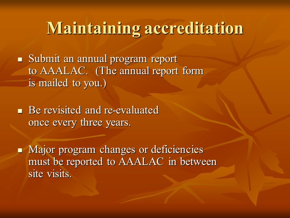 Maintaining accreditation Submit an annual program report to AAALAC.
