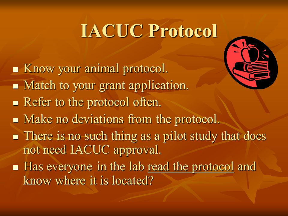 IACUC Protocol Know your animal protocol. Know your animal protocol.