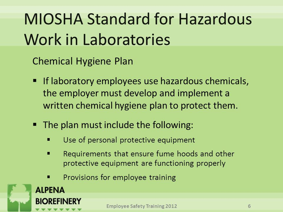 Chemical Hygiene Plan  If laboratory employees use hazardous chemicals, the employer must develop and implement a written chemical hygiene plan to protect them.