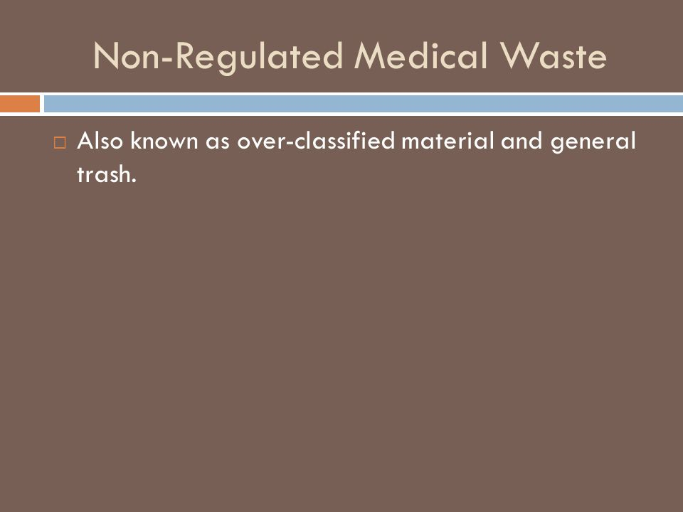 Non-Regulated Medical Waste  Also known as over-classified material and general trash.