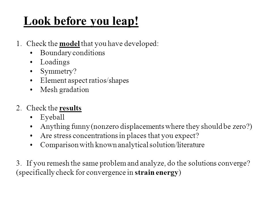 Look before you leap.