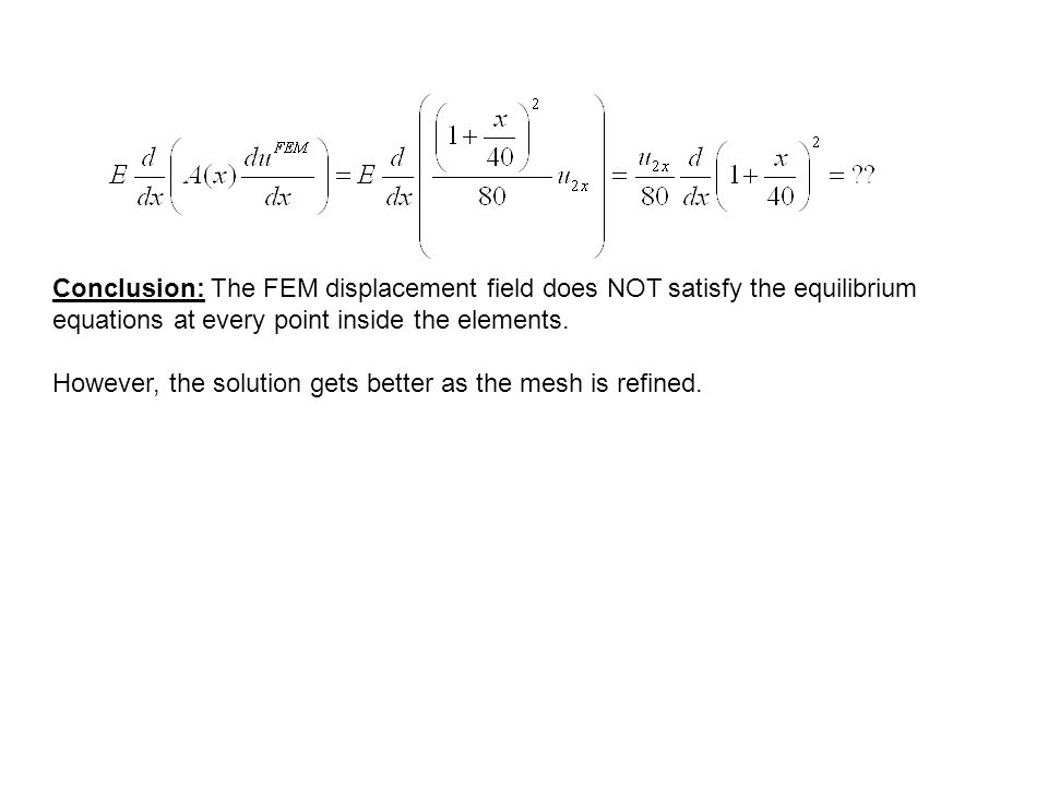 Conclusion: The FEM displacement field does NOT satisfy the equilibrium equations at every point inside the elements.