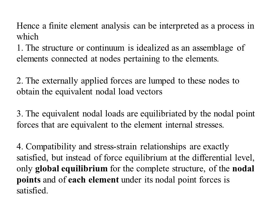 Hence a finite element analysis can be interpreted as a process in which 1.