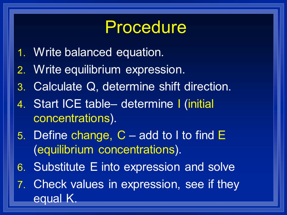 Procedure 1. Write balanced equation. 2. Write equilibrium expression.