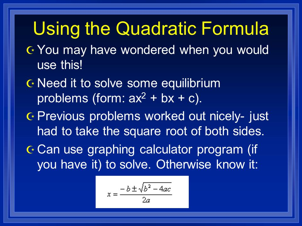 Using the Quadratic Formula Z You may have wondered when you would use this.