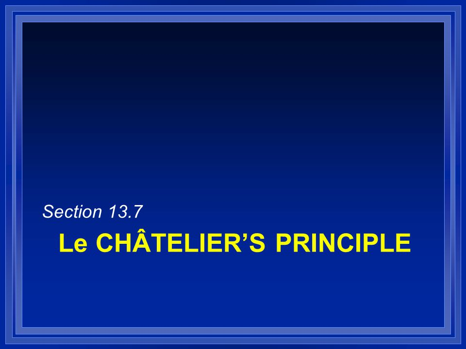 Le CHÂTELIER'S PRINCIPLE Section 13.7