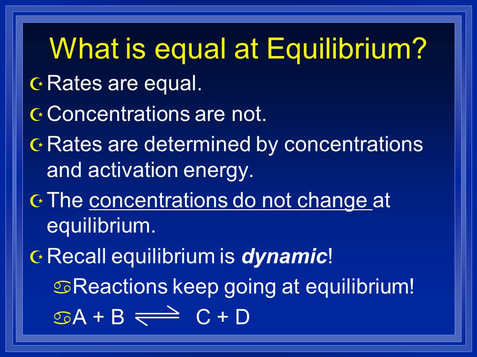 What is equal at Equilibrium. Z Rates are equal. Z Concentrations are not.