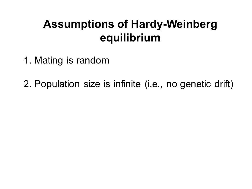 Assumptions of Hardy-Weinberg equilibrium 1. Mating is random 2.