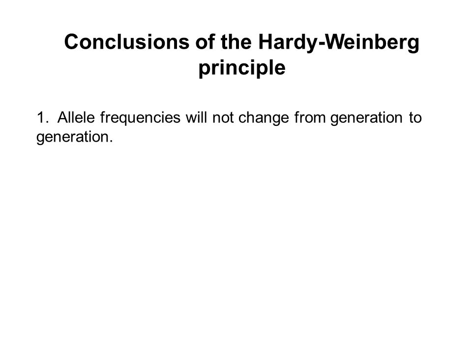Conclusions of the Hardy-Weinberg principle 1.