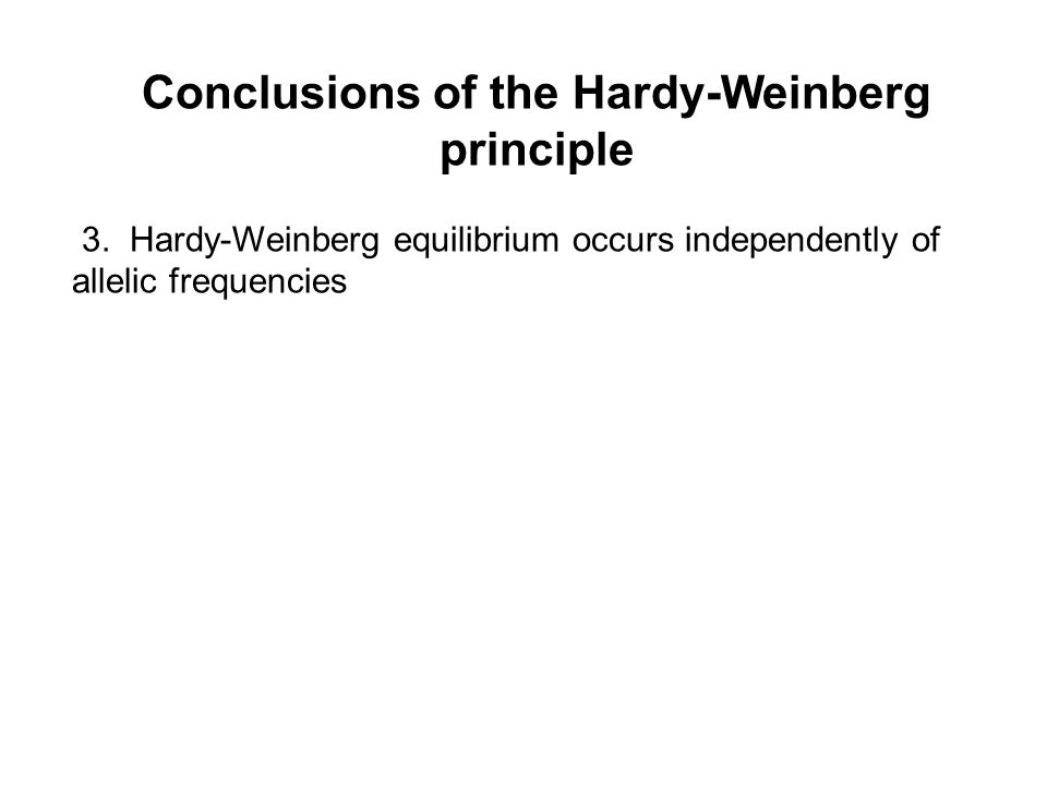 Conclusions of the Hardy-Weinberg principle 3.