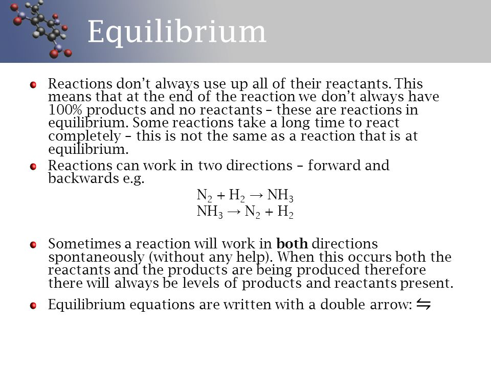 Equilibrium Reactions don't always use up all of their reactants.