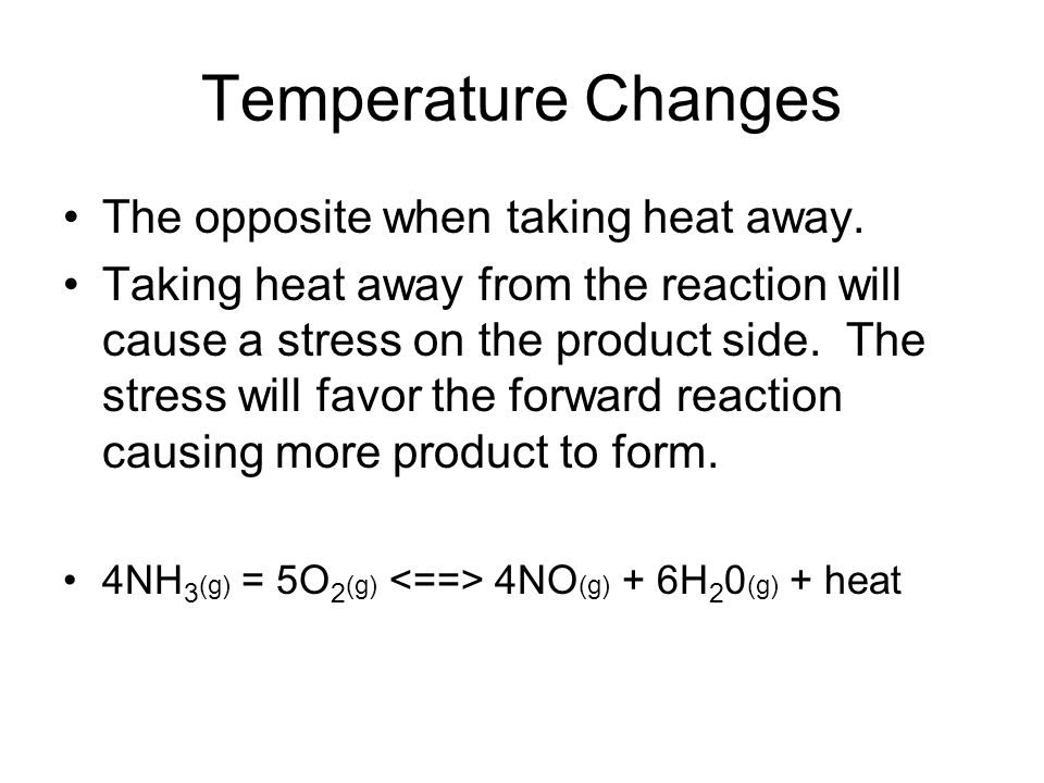 Temperature Changes The opposite when taking heat away.