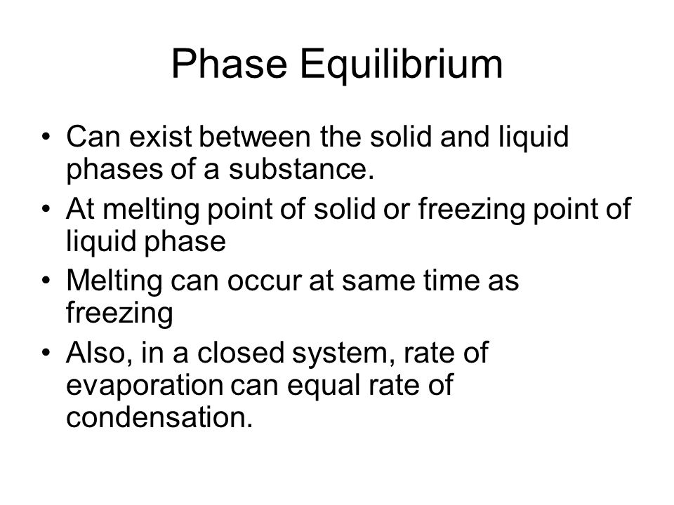 Phase Equilibrium Can exist between the solid and liquid phases of a substance.